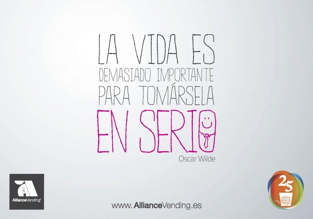 La vida es demasiado importante para tomársela en serio (Oscar Wilde)